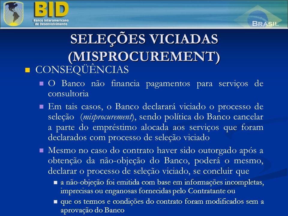 SELEÇÕES VICIADAS (MISPROCUREMENT) CONSEQÜÊNCIAS O Banco não financia pagamentos para serviços de consultoria Em tais casos, o Banco declarará viciado