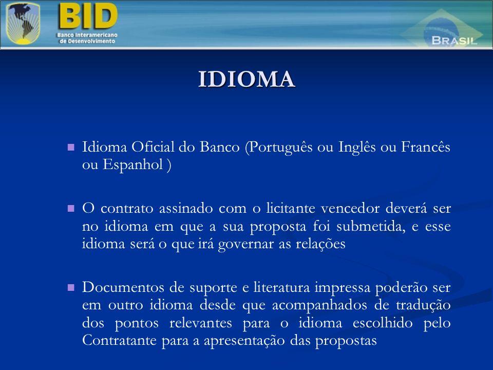 IDIOMA Idioma Oficial do Banco (Português ou Inglês ou Francês ou Espanhol ) O contrato assinado com o licitante vencedor deverá ser no idioma em que