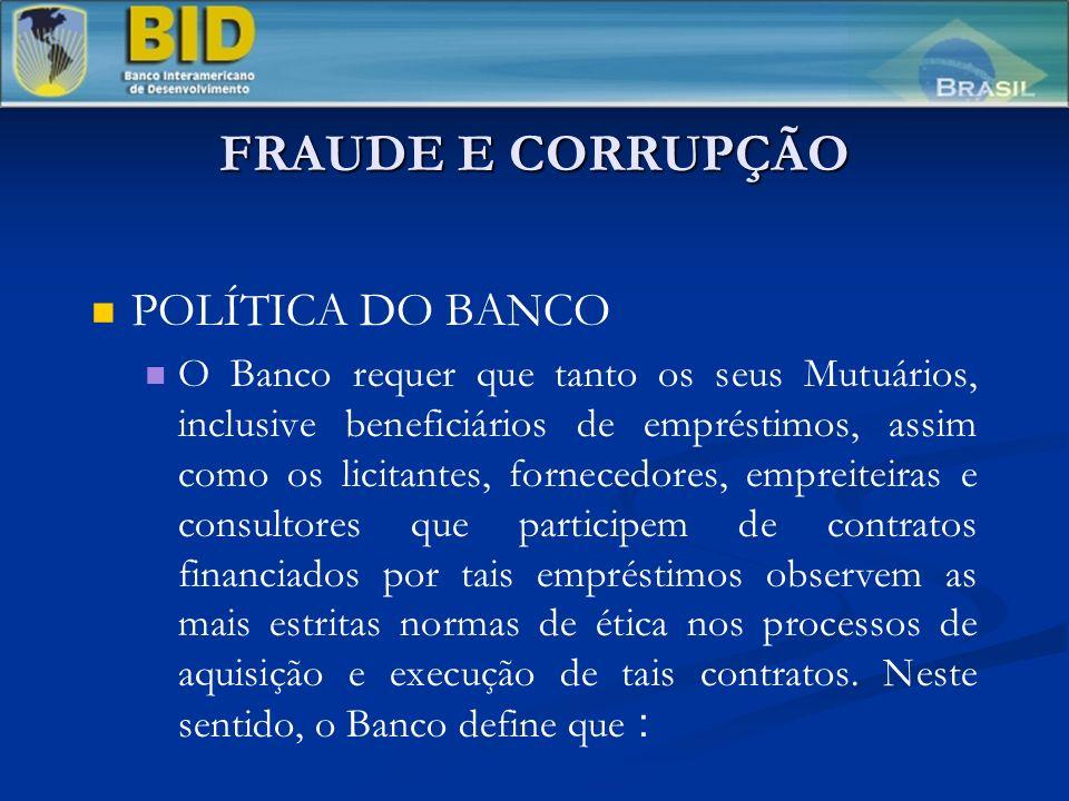 FRAUDE E CORRUPÇÃO POLÍTICA DO BANCO O Banco requer que tanto os seus Mutuários, inclusive beneficiários de empréstimos, assim como os licitantes, for