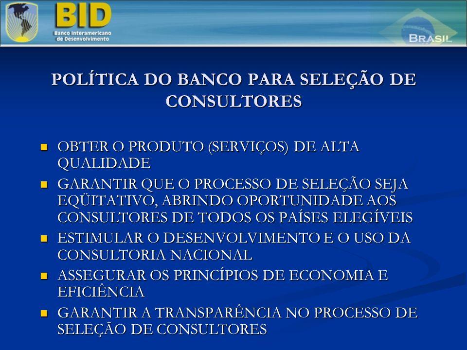 POLÍTICA DO BANCO PARA SELEÇÃO DE CONSULTORES OBTER O PRODUTO (SERVIÇOS) DE ALTA QUALIDADE OBTER O PRODUTO (SERVIÇOS) DE ALTA QUALIDADE GARANTIR QUE O PROCESSO DE SELEÇÃO SEJA EQÜITATIVO, ABRINDO OPORTUNIDADE AOS CONSULTORES DE TODOS OS PAÍSES ELEGÍVEIS GARANTIR QUE O PROCESSO DE SELEÇÃO SEJA EQÜITATIVO, ABRINDO OPORTUNIDADE AOS CONSULTORES DE TODOS OS PAÍSES ELEGÍVEIS ESTIMULAR O DESENVOLVIMENTO E O USO DA CONSULTORIA NACIONAL ESTIMULAR O DESENVOLVIMENTO E O USO DA CONSULTORIA NACIONAL ASSEGURAR OS PRINCÍPIOS DE ECONOMIA E EFICIÊNCIA ASSEGURAR OS PRINCÍPIOS DE ECONOMIA E EFICIÊNCIA GARANTIR A TRANSPARÊNCIA NO PROCESSO DE SELEÇÃO DE CONSULTORES GARANTIR A TRANSPARÊNCIA NO PROCESSO DE SELEÇÃO DE CONSULTORES