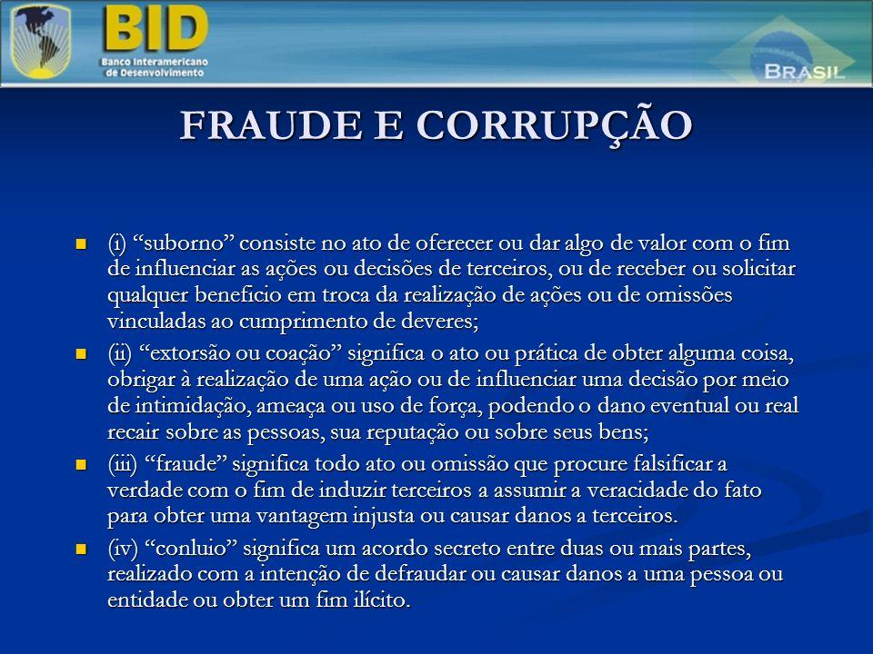 FRAUDE E CORRUPÇÃO (i) suborno consiste no ato de oferecer ou dar algo de valor com o fim de influenciar as ações ou decisões de terceiros, ou de rece