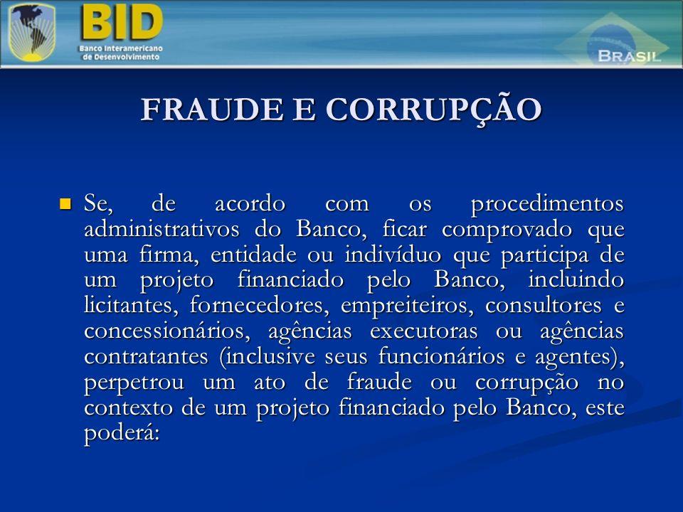FRAUDE E CORRUPÇÃO Se, de acordo com os procedimentos administrativos do Banco, ficar comprovado que uma firma, entidade ou indivíduo que participa de