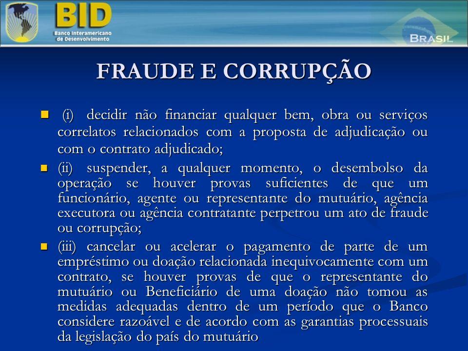 FRAUDE E CORRUPÇÃO (i)decidir não financiar qualquer bem, obra ou serviços correlatos relacionados com a proposta de adjudicação ou com o contrato adj