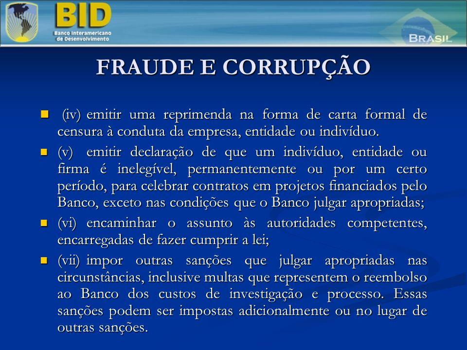 FRAUDE E CORRUPÇÃO (iv)emitir uma reprimenda na forma de carta formal de censura à conduta da empresa, entidade ou indivíduo.