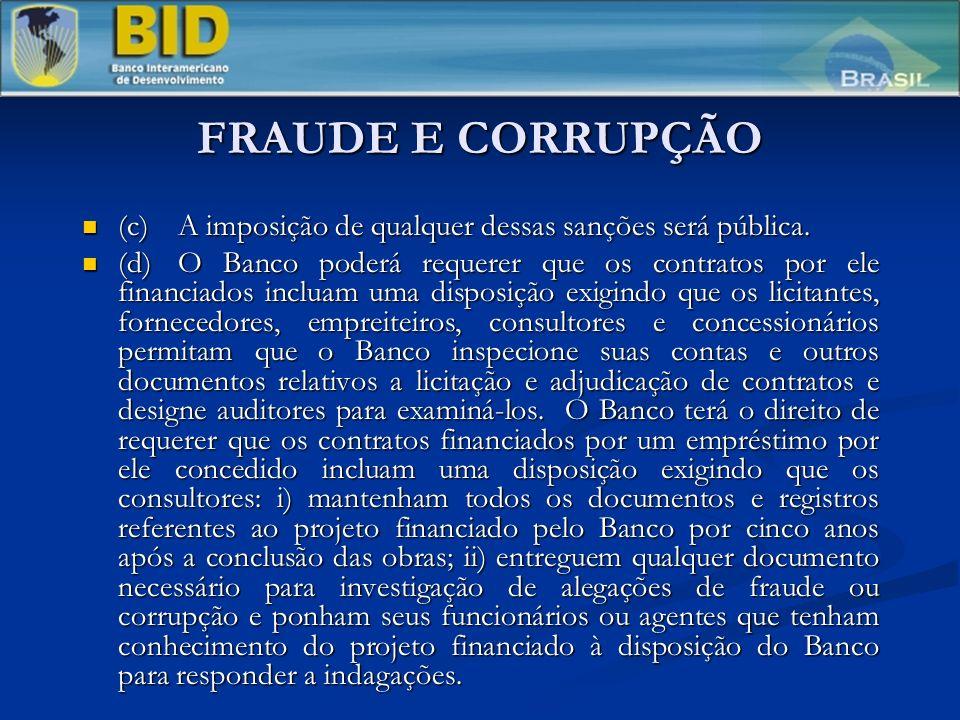 FRAUDE E CORRUPÇÃO (c)A imposição de qualquer dessas sanções será pública. (c)A imposição de qualquer dessas sanções será pública. (d)O Banco poderá r