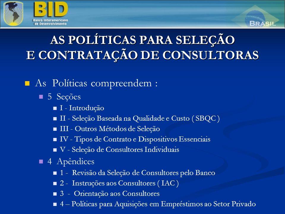 AS POLÍTICAS PARA SELEÇÃO E CONTRATAÇÃO DE CONSULTORAS As Políticas compreendem : 5 Seções I - Introdução II - Seleção Baseada na Qualidade e Custo (