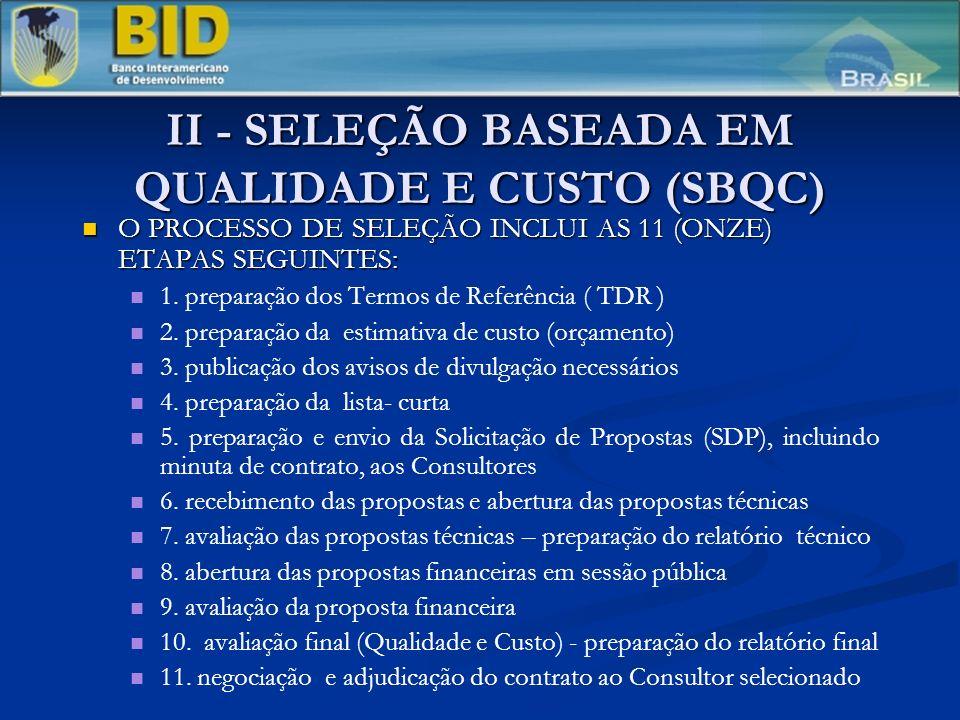 II - SELEÇÃO BASEADA EM QUALIDADE E CUSTO (SBQC) O PROCESSO DE SELEÇÃO INCLUI AS 11 (ONZE) ETAPAS SEGUINTES: O PROCESSO DE SELEÇÃO INCLUI AS 11 (ONZE) ETAPAS SEGUINTES: 1.