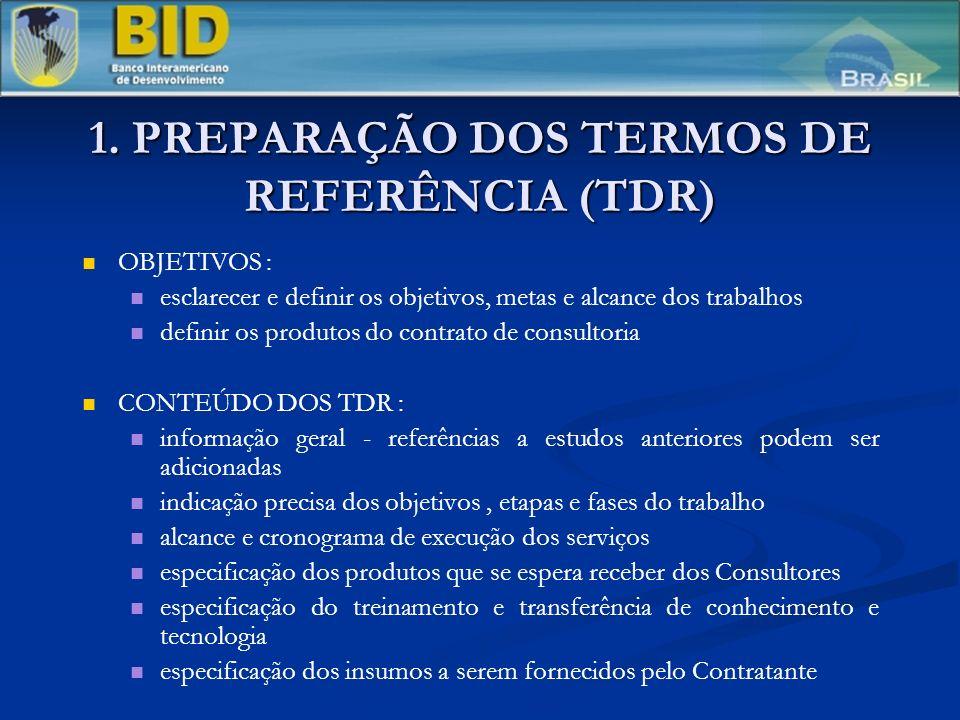 1. PREPARAÇÃO DOS TERMOS DE REFERÊNCIA (TDR) OBJETIVOS : esclarecer e definir os objetivos, metas e alcance dos trabalhos definir os produtos do contr