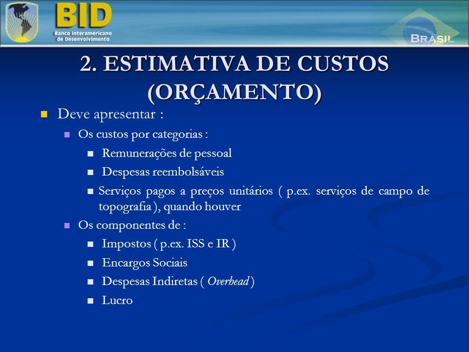 2. ESTIMATIVA DE CUSTOS (ORÇAMENTO) Deve apresentar : Os custos por categorias : Remunerações de pessoal Despesas reembolsáveis Serviços pagos a preço
