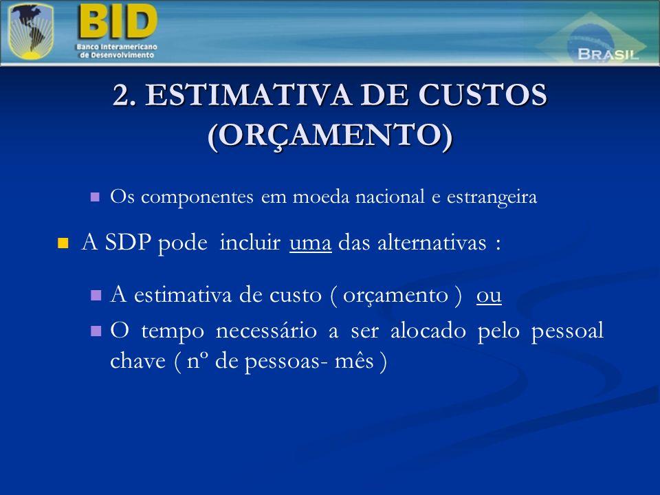 2. ESTIMATIVA DE CUSTOS (ORÇAMENTO) Os componentes em moeda nacional e estrangeira A SDP pode incluir uma das alternativas : A estimativa de custo ( o