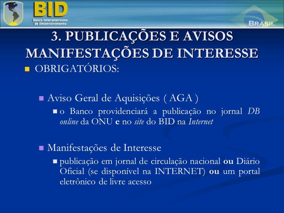 3. PUBLICAÇÕES E AVISOS MANIFESTAÇÕES DE INTERESSE OBRIGATÓRIOS: Aviso Geral de Aquisições ( AGA ) o Banco providenciará a publicação no jornal DB onl