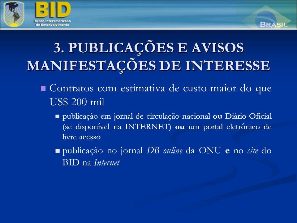 3. PUBLICAÇÕES E AVISOS MANIFESTAÇÕES DE INTERESSE Contratos com estimativa de custo maior do que US$ 200 mil publicação em jornal de circulação nacio