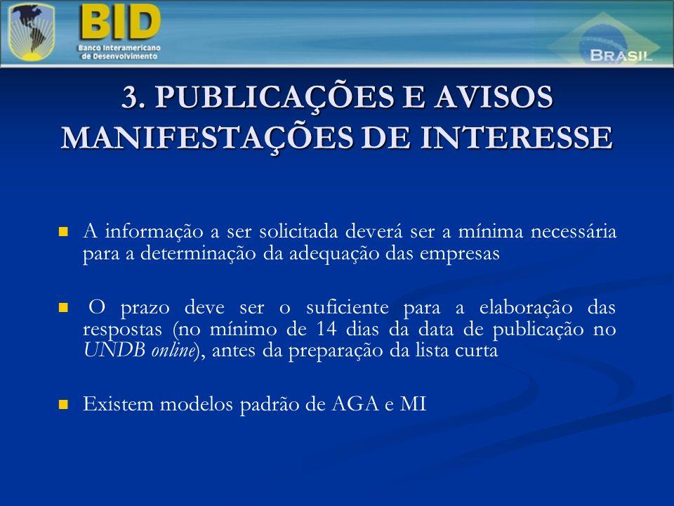 3. PUBLICAÇÕES E AVISOS MANIFESTAÇÕES DE INTERESSE A informação a ser solicitada deverá ser a mínima necessária para a determinação da adequação das e