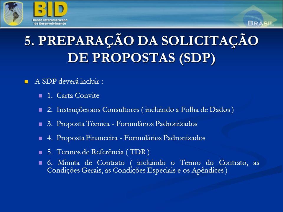5. PREPARAÇÃO DA SOLICITAÇÃO DE PROPOSTAS (SDP) A SDP deverá incluir : 1. Carta Convite 2. Instruções aos Consultores ( incluindo a Folha de Dados ) 3