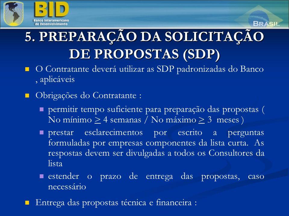 5. PREPARAÇÃO DA SOLICITAÇÃO DE PROPOSTAS (SDP) O Contratante deverá utilizar as SDP padronizadas do Banco, aplicáveis Obrigações do Contratante : per