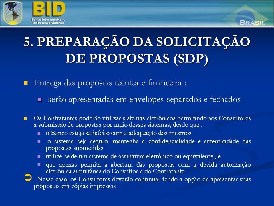5. PREPARAÇÃO DA SOLICITAÇÃO DE PROPOSTAS (SDP) Entrega das propostas técnica e financeira : serão apresentadas em envelopes separados e fechados Os C