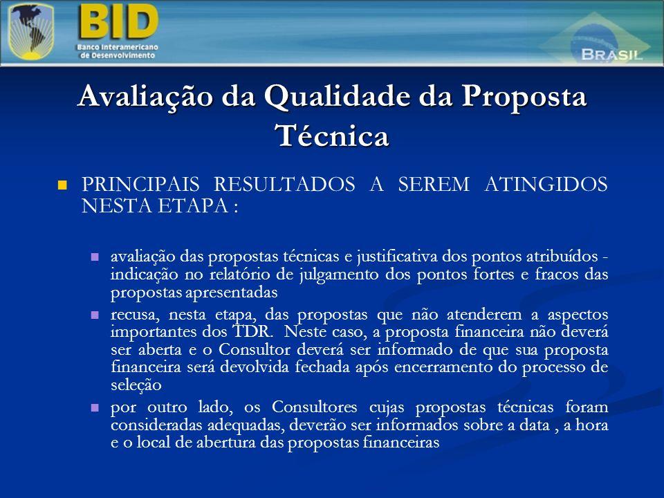 Avaliação da Qualidade da Proposta Técnica PRINCIPAIS RESULTADOS A SEREM ATINGIDOS NESTA ETAPA : avaliação das propostas técnicas e justificativa dos pontos atribuídos - indicação no relatório de julgamento dos pontos fortes e fracos das propostas apresentadas recusa, nesta etapa, das propostas que não atenderem a aspectos importantes dos TDR.