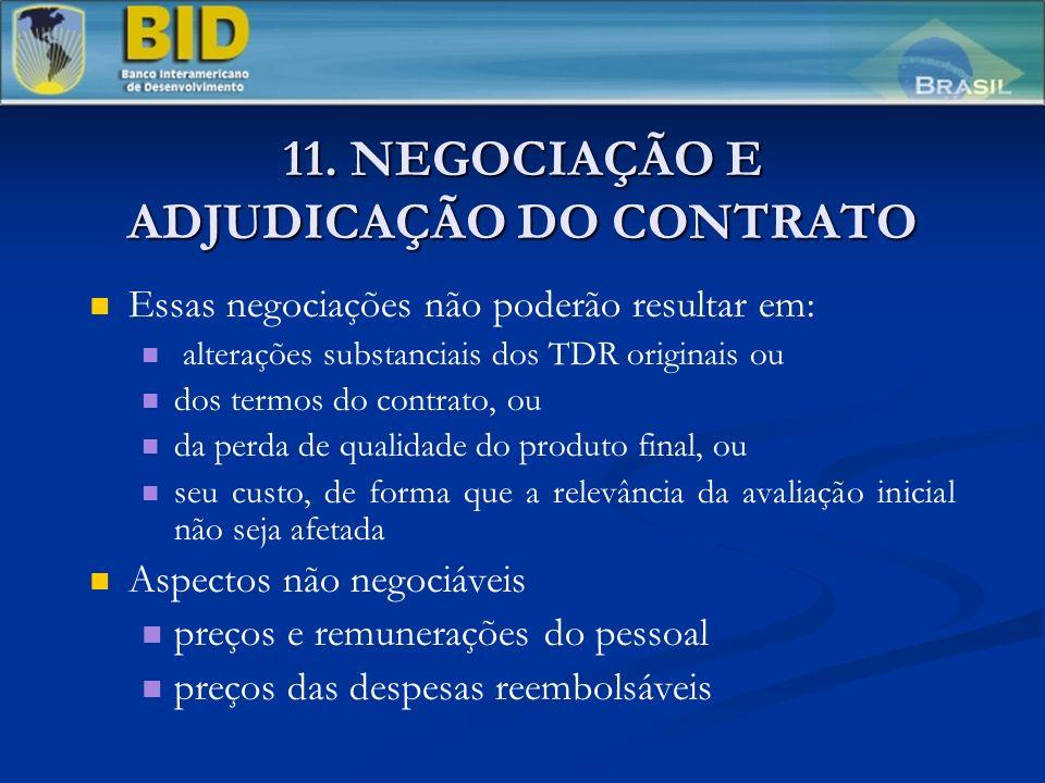 11. NEGOCIAÇÃO E ADJUDICAÇÃO DO CONTRATO Essas negociações não poderão resultar em: alterações substanciais dos TDR originais ou dos termos do contrat