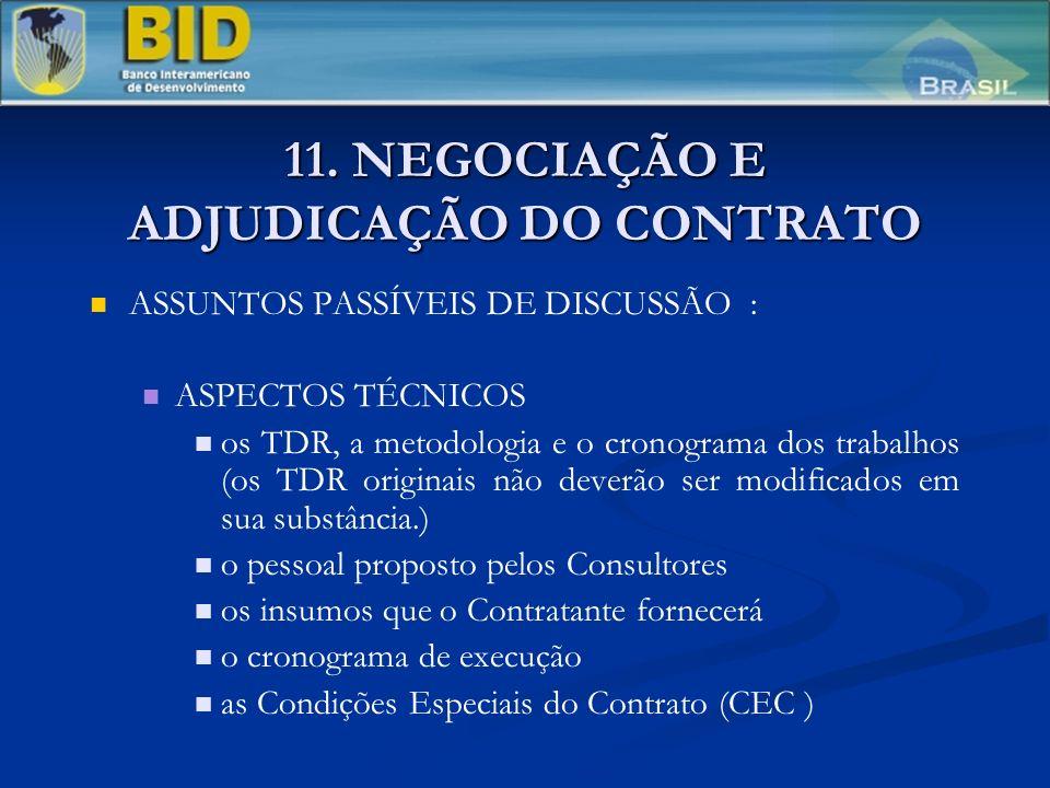 11. NEGOCIAÇÃO E ADJUDICAÇÃO DO CONTRATO ASSUNTOS PASSÍVEIS DE DISCUSSÃO : ASPECTOS TÉCNICOS os TDR, a metodologia e o cronograma dos trabalhos (os TD