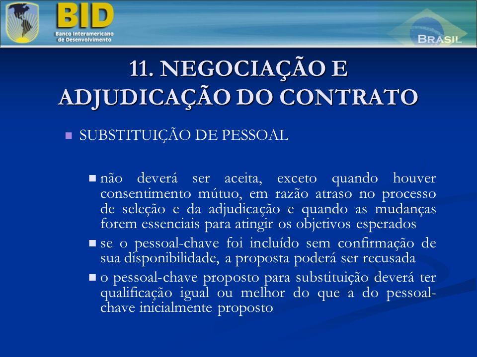 11. NEGOCIAÇÃO E ADJUDICAÇÃO DO CONTRATO SUBSTITUIÇÃO DE PESSOAL não deverá ser aceita, exceto quando houver consentimento mútuo, em razão atraso no p