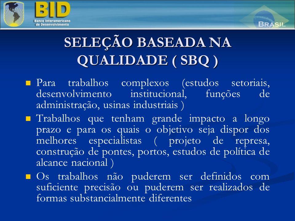 SELEÇÃO BASEADA NA QUALIDADE ( SBQ ) Para trabalhos complexos (estudos setoriais, desenvolvimento institucional, funções de administração, usinas indu