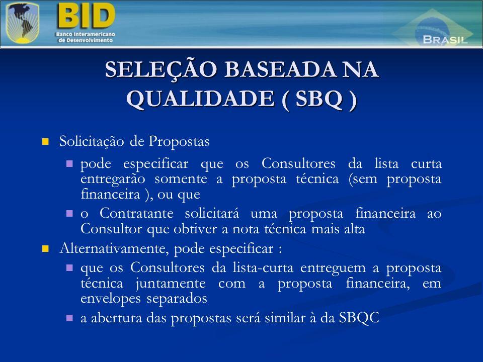 SELEÇÃO BASEADA NA QUALIDADE ( SBQ ) Solicitação de Propostas pode especificar que os Consultores da lista curta entregarão somente a proposta técnica