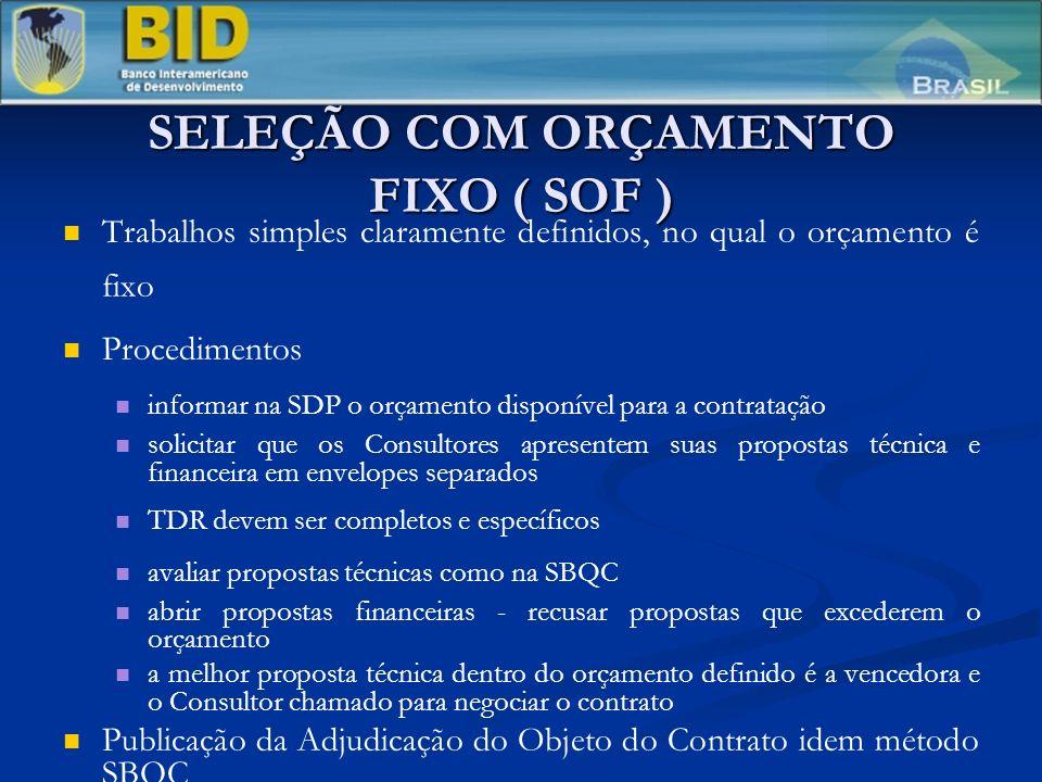SELEÇÃO COM ORÇAMENTO FIXO ( SOF ) Trabalhos simples claramente definidos, no qual o orçamento é fixo Procedimentos informar na SDP o orçamento dispon