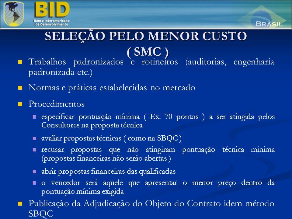 SELEÇÃO PELO MENOR CUSTO ( SMC ) Trabalhos padronizados e rotineiros (auditorias, engenharia padronizada etc.) Normas e práticas estabelecidas no mercado Procedimentos especificar pontuação mínima ( Ex.