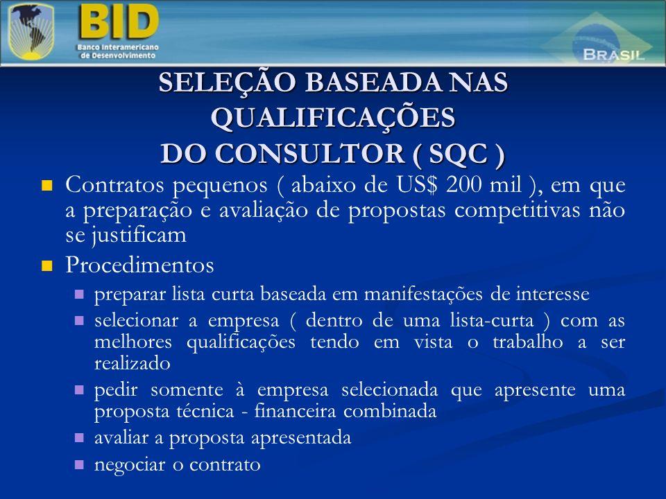 SELEÇÃO BASEADA NAS QUALIFICAÇÕES DO CONSULTOR ( SQC ) Contratos pequenos ( abaixo de US$ 200 mil ), em que a preparação e avaliação de propostas comp