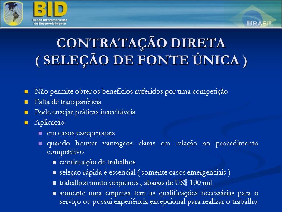 CONTRATAÇÃO DIRETA ( SELEÇÃO DE FONTE ÚNICA ) Não permite obter os benefícios auferidos por uma competição Falta de transparência Pode ensejar prática