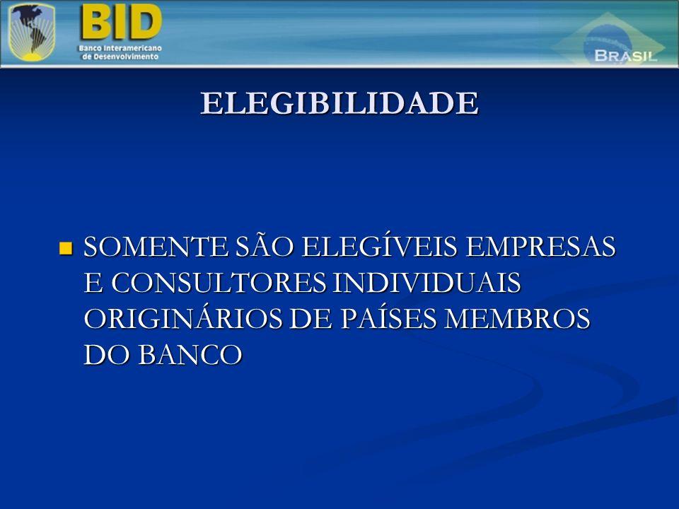 ELEGIBILIDADE SOMENTE SÃO ELEGÍVEIS EMPRESAS E CONSULTORES INDIVIDUAIS ORIGINÁRIOS DE PAÍSES MEMBROS DO BANCO SOMENTE SÃO ELEGÍVEIS EMPRESAS E CONSULTORES INDIVIDUAIS ORIGINÁRIOS DE PAÍSES MEMBROS DO BANCO