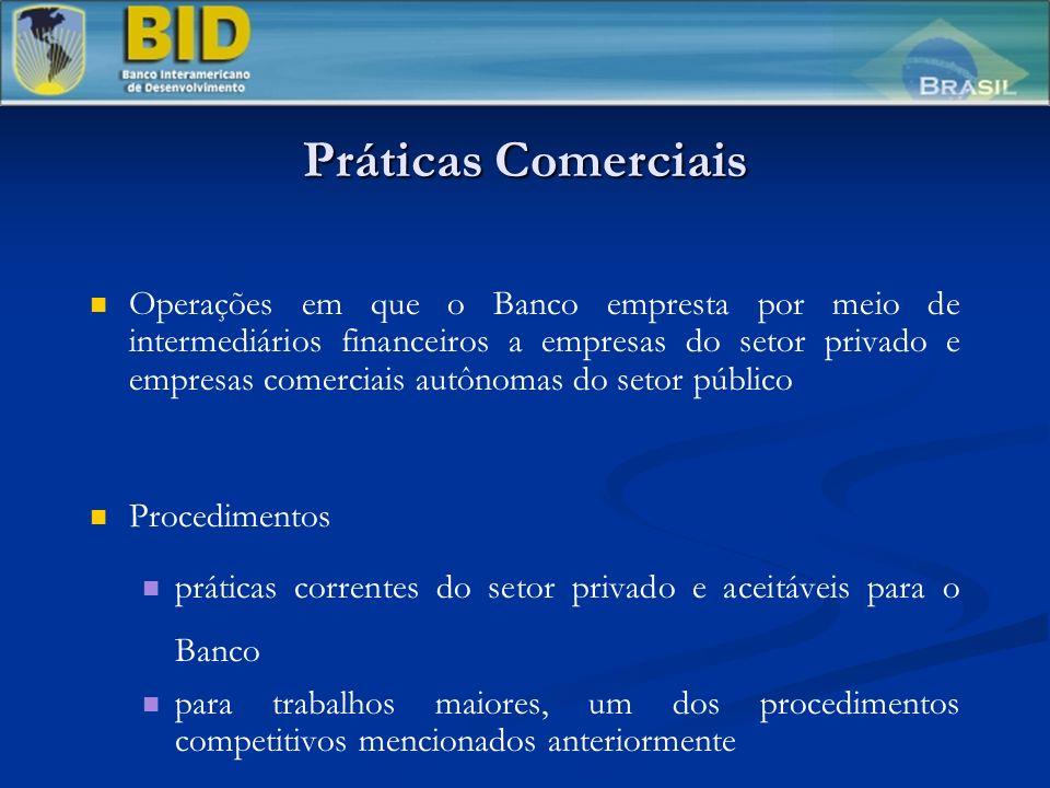 Práticas Comerciais Operações em que o Banco empresta por meio de intermediários financeiros a empresas do setor privado e empresas comerciais autônomas do setor público Procedimentos práticas correntes do setor privado e aceitáveis para o Banco para trabalhos maiores, um dos procedimentos competitivos mencionados anteriormente