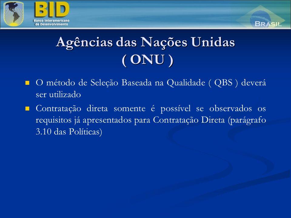 Agências das Nações Unidas ( ONU ) O método de Seleção Baseada na Qualidade ( QBS ) deverá ser utilizado Contratação direta somente é possível se observados os requisitos já apresentados para Contratação Direta (parágrafo 3.10 das Políticas)