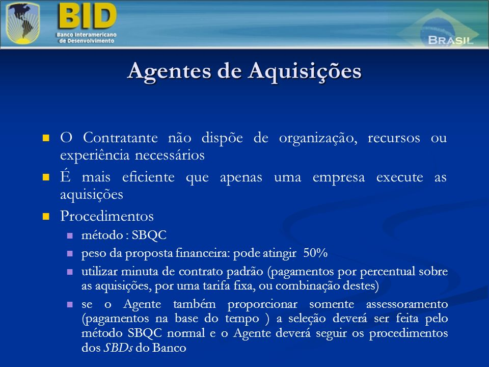 Agentes de Aquisições O Contratante não dispõe de organização, recursos ou experiência necessários É mais eficiente que apenas uma empresa execute as