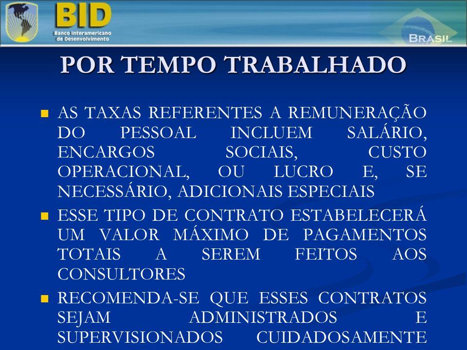 POR TEMPO TRABALHADO AS TAXAS REFERENTES A REMUNERAÇÃO DO PESSOAL INCLUEM SALÁRIO, ENCARGOS SOCIAIS, CUSTO OPERACIONAL, OU LUCRO E, SE NECESSÁRIO, ADICIONAIS ESPECIAIS ESSE TIPO DE CONTRATO ESTABELECERÁ UM VALOR MÁXIMO DE PAGAMENTOS TOTAIS A SEREM FEITOS AOS CONSULTORES RECOMENDA-SE QUE ESSES CONTRATOS SEJAM ADMINISTRADOS E SUPERVISIONADOS CUIDADOSAMENTE PELO CONTRATANTE