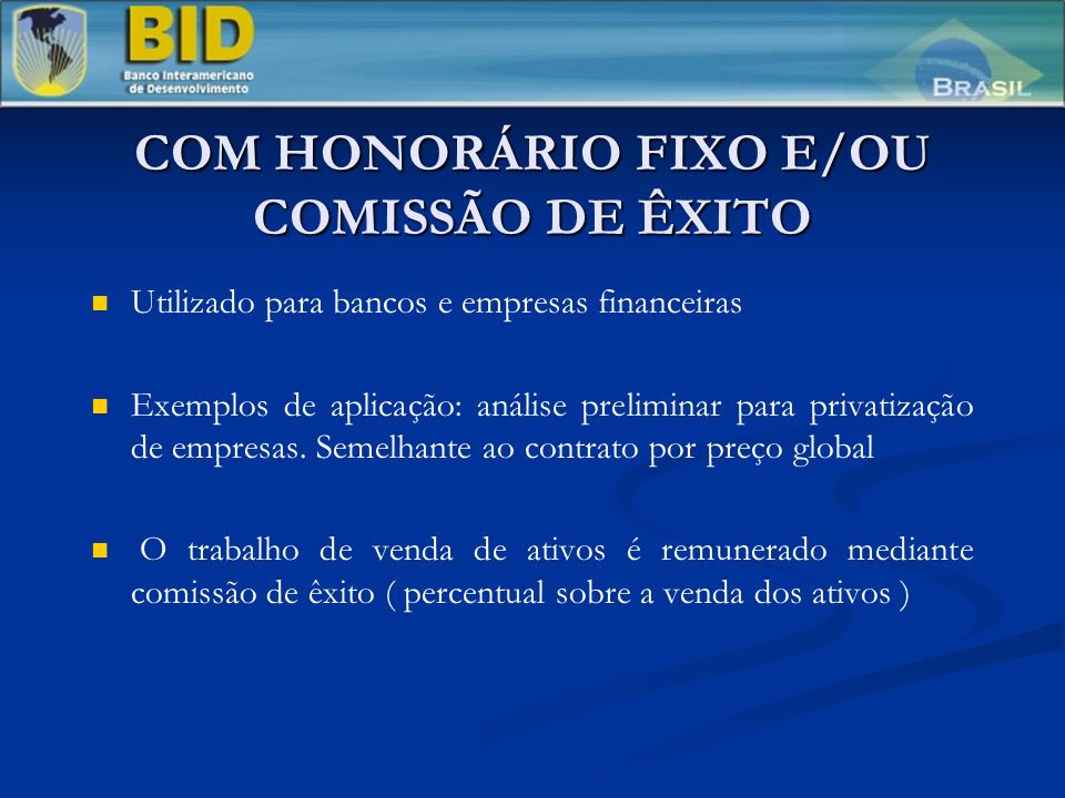 COM HONORÁRIO FIXO E/OU COMISSÃO DE ÊXITO Utilizado para bancos e empresas financeiras Exemplos de aplicação: análise preliminar para privatização de empresas.