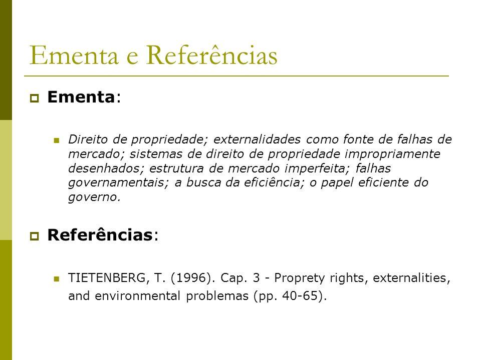 Ementa e Referências Ementa: Direito de propriedade; externalidades como fonte de falhas de mercado; sistemas de direito de propriedade impropriamente
