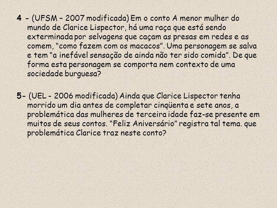4 - (UFSM – 2007 modificada) Em o conto A menor mulher do mundo de Clarice Lispector, há uma raça que está sendo exterminada por selvagens que caçam a