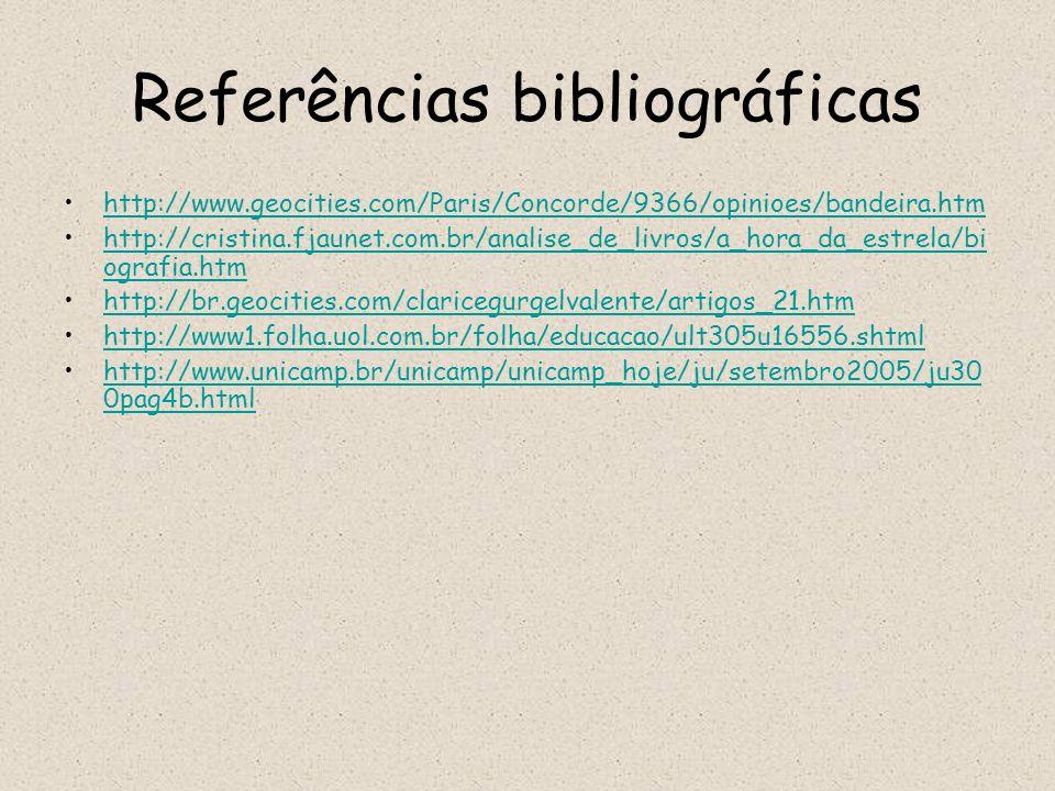 Referências bibliográficas http://www.geocities.com/Paris/Concorde/9366/opinioes/bandeira.htm http://cristina.fjaunet.com.br/analise_de_livros/a_hora_