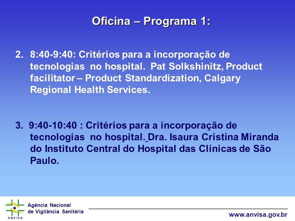 Agência Nacional de Vigilância Sanitária www.anvisa.gov.br Oficina - Programa: 1.8:30-8:40: Abertura Dr Claudio Henriques Maierovich, Diretor-Adjunto