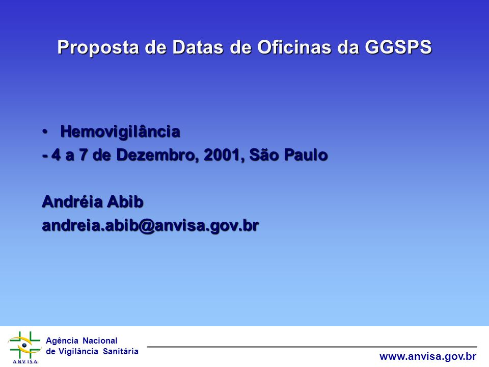 Agência Nacional de Vigilância Sanitária www.anvisa.gov.br Proposta de Datas de Oficinas da GGSPS FarmacovigilânciaFarmacovigilância - 25 a 28 de Sete