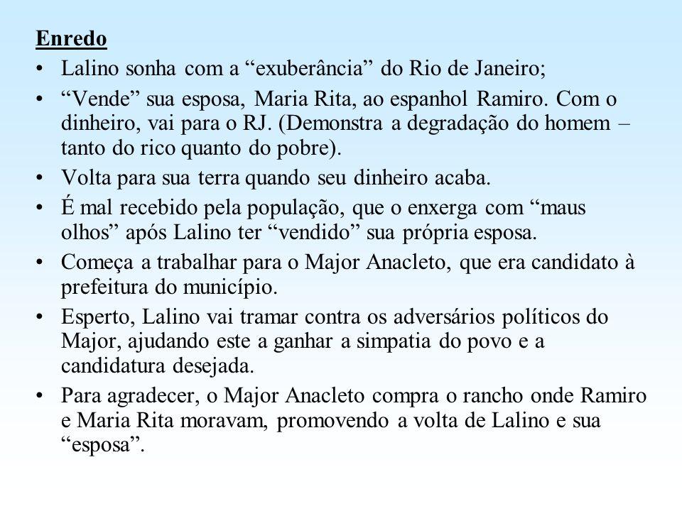 Enredo Lalino sonha com a exuberância do Rio de Janeiro; Vende sua esposa, Maria Rita, ao espanhol Ramiro. Com o dinheiro, vai para o RJ. (Demonstra a
