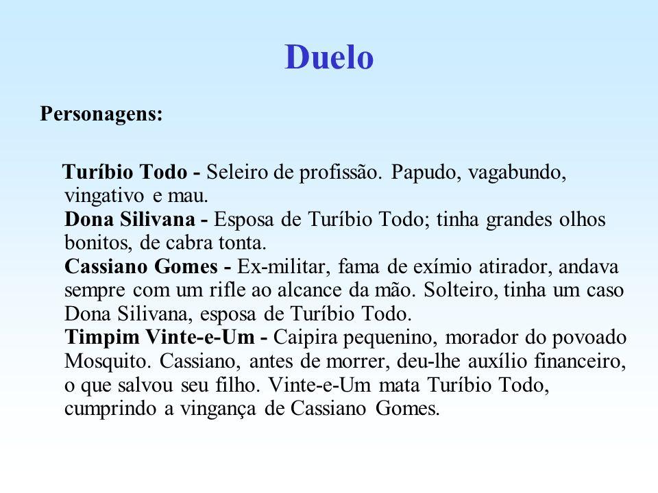 Duelo Personagens: Turíbio Todo - Seleiro de profissão. Papudo, vagabundo, vingativo e mau. Dona Silivana - Esposa de Turíbio Todo; tinha grandes olho