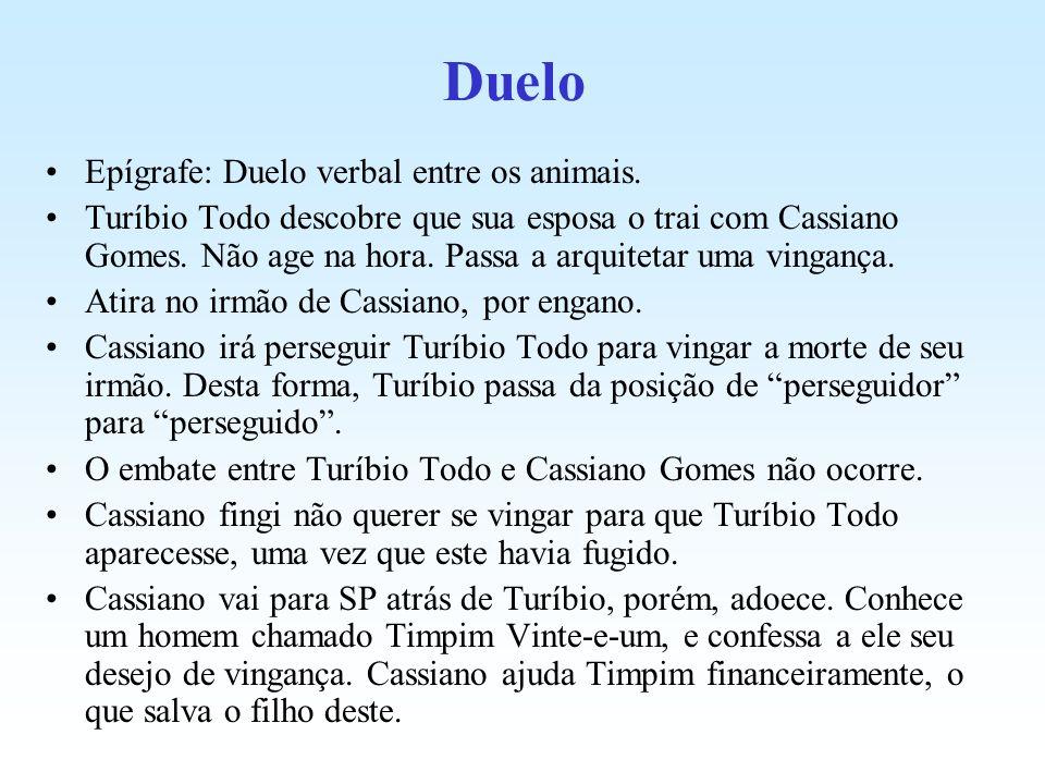 Duelo Epígrafe: Duelo verbal entre os animais. Turíbio Todo descobre que sua esposa o trai com Cassiano Gomes. Não age na hora. Passa a arquitetar uma