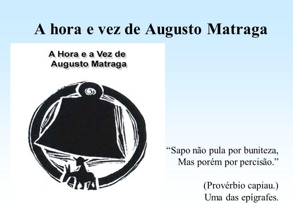 A hora e vez de Augusto Matraga Sapo não pula por buniteza, Mas porém por percisão. (Provérbio capiau.) Uma das epígrafes.