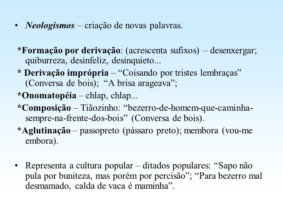 Neologismos – criação de novas palavras. *Formação por derivação: (acrescenta sufixos) – desenxergar; quiburreza, desinfeliz, desinquieto... * Derivaç