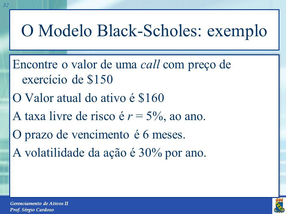 Gerenciamento de Ativos II Prof. Sérgio Cardoso 31 O Modelo Black-Scholes Onde C 0 = valor de uma call européia em t = 0 S = preço corrente da ação E