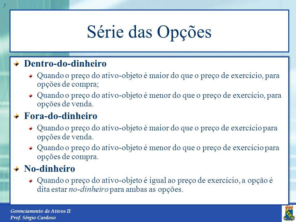Gerenciamento de Ativos II Prof. Sérgio Cardoso 4 Classe das Opções Opção Européia só pode ser exercida na data de vencimento da opção. Opção American