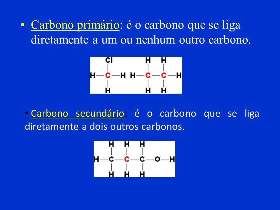 -Classificação dos carbonos na cadeia: Primário Terciário Secundário Quaternário