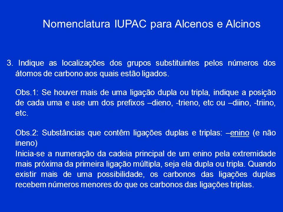 Nomenclatura IUPAC para Alcenos e Alcinos Alcenos e alcinos são nomeados segundo regras semelhantes às dos alcanos. 1. Determine o nome principal ao s